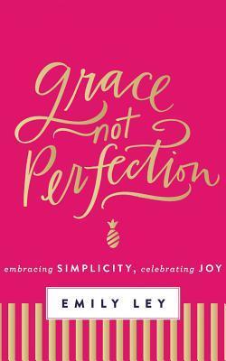 Grace, Not Perfection: Embracing Simplicity, Celebrating Joy