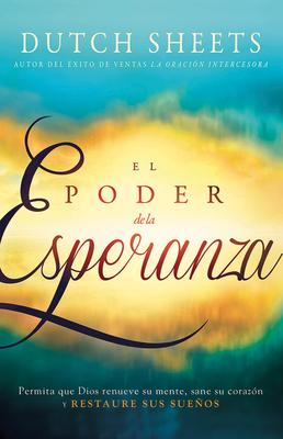 El Poder de la Esperanza: Permita Que Dios Renueve Su Mente, Sane Su Corazon y Restaure Sus Suenos