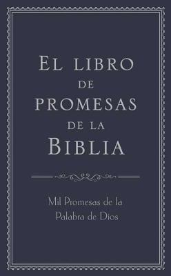 El Libro de Promesas de la Biblia: Mil Promesas de la Palabra de Dios