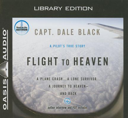 Flight to Heaven (Library Edition): A Plane Crash...a Lone Survivor...a Journey to Heaven--And Back
