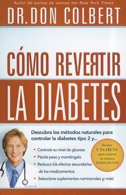 Como Revertir La Diabetes: Descubra Los Metodos Naturales Para Controlar La Diabetes Tipo 2 = Reversing Diabetes