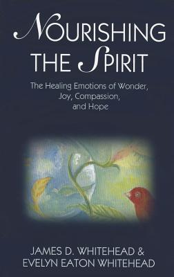 Nourishing the Spirit: The Healing Emotions of Wonder, Joy, Compassion and Hope