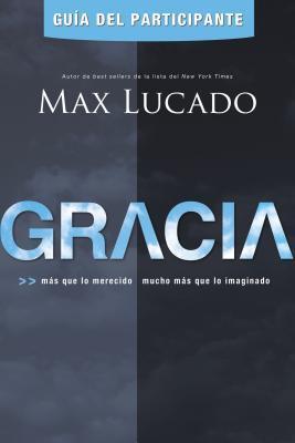 Gracia -Guia del Participante: Mas Que Lo Merecido, Mucho Mas Que Lo Imaginado