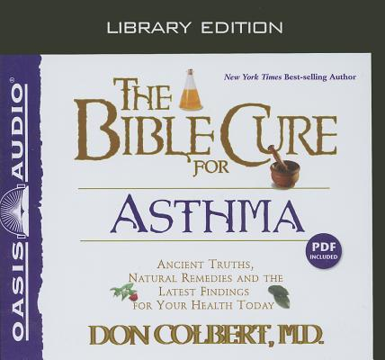 The Bible Cure for Asthma (Library Edition): Ancient Truths, Natural Remedies and the Latest Findings for Your Health Today