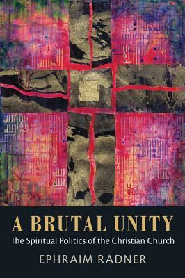 A Brutal Unity: The Spiritual Politics of the Christian Church