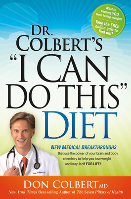 "Dr Colbert's ""i Can Do This Diet"": New Medical Breakthroughs That Use the Power of Your Brain and Body Chemistry to Help You Lose Weight and Keep It O"