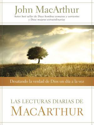 Las Lecturas Diarias de MacArthur: Desatando la Verdad de Dios un Dia a la Vez