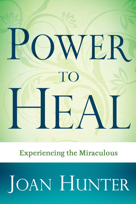 Power to Heal: Experiencing the Miraculous