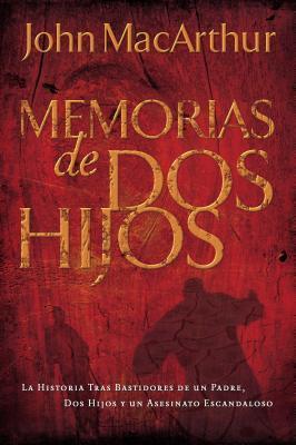 Memorias de DOS Hijos: La Historia Tras Bastidores de Un Padre, DOS Hijos Y Un Asesinato Escandaloso