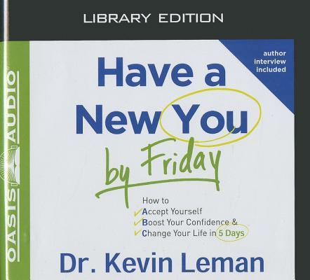 Have a New You by Friday (Library Edition): How to Accept Yourself, Boost Your Confidence & Change Your Life in 5 Days