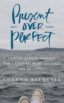 Present Over Perfect 4D: Leaving Behind Frantic for a Simpler, More Soulful Way of Living