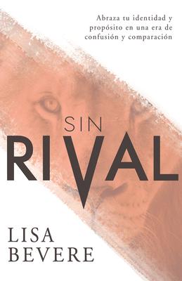 Sin Rival: Abraza Tu Identidad y Proposito En Una Era de Confusion y Comparacion