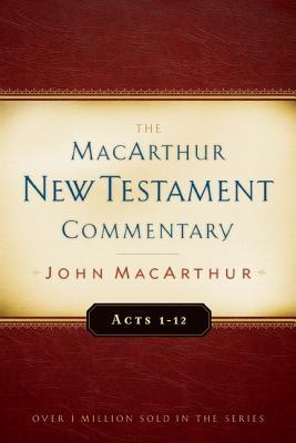 Acts 1-12 MacArthur New Testament Commentary