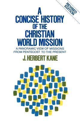 A Concise History of the Christian World Mission: A Panoramic View of Missions from Pentecost to the Present