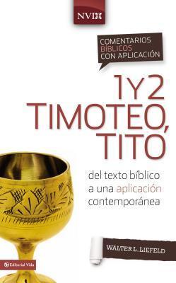 Comentario B�blico Con Aplicaci�n NVI 1 y 2 Timoteo, Tito: del Texto B�blico a Una Aplicaci�n Contempor�nea