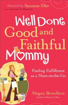 Well Done Good and Faithful Mommy: Finding Fulfillment as a Mom-on-the-Go
