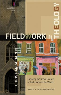 Fieldwork in Theology: Exploring the Social Context of God's Work in the World