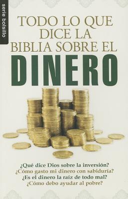 Todo Lo Que la Biblia Dice Sobre el Dinero = Everything the Bible Says about Money