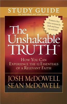 The Unshakable Truth(r) Study Guide: How You Can Experience the 12 Essentials of a Relevant Faith