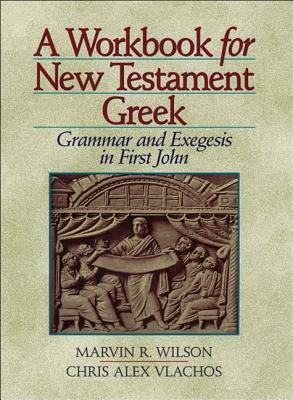 A Workbook for New Testament Greek: Grammar and Exegesis in First John
