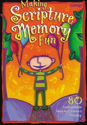 Making Scripture Memory Fun: 80 Unforgettable Ideas for Children's Ministry
