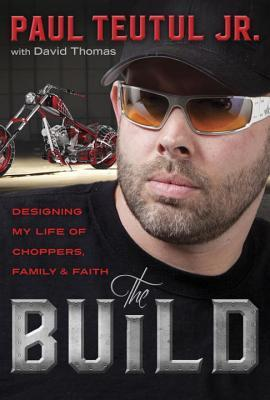 The Build: Designing My Life of Choppers, Family, and Faith