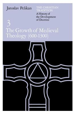 The Christian Tradition: A History of the Development of Doctrine, Volume 3: The Growth of Medieval Theology (600-1300)