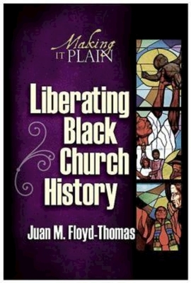 Liberating Black Church History: Making It Plain