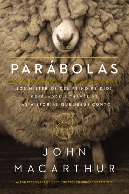 Parabolas: Los Misterios del Reino de Dios Revelados a Trav's de Las Historias Que Jesus Conto
