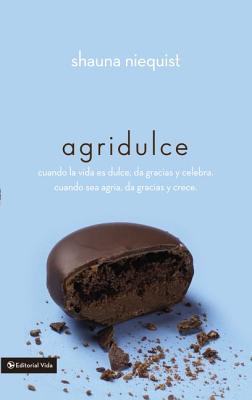 Agridulce: Cuando La Vida Es Dulce, Da Gracias Y Celebra. Cuando Sea Agria, Da Gracias Y Crece.