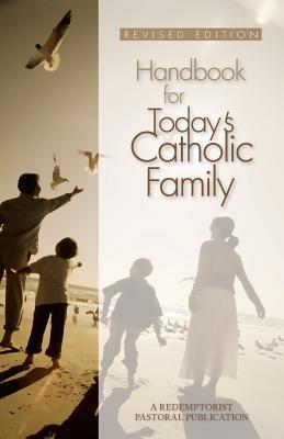 Handbook for Today's Catholic Family: A Redemptorist Pastoral Publication