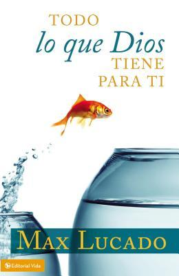 Todo Lo Que Dios Tiene Para Ti = You Can Be Everything God Wants You to Be