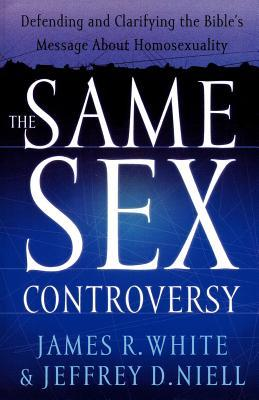 The Same Sex Controversy: Defending and Clarifying the Bible's Message About Homosexuality