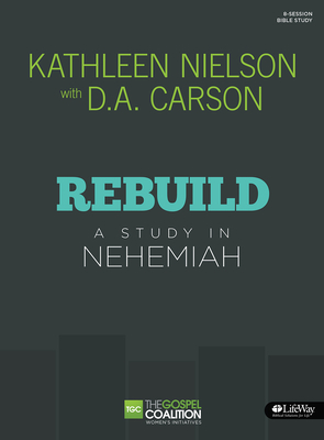 Rebuild - Bible Study Book: A Study in Nehemiah