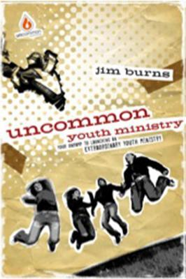 Uncommon Youth Ministry: Your Onramp to Launching an Extraordinary Youth Ministry