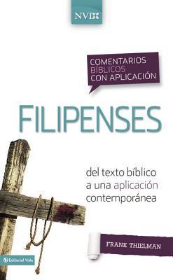 Comentario B�blico Con Aplicaci�n NVI Filipenses: del Texto B�blico a Una Aplicaci�n Contempor�nea