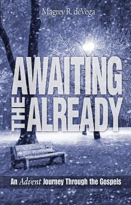Awaiting the Already: An Advent Journey Through the Gospels