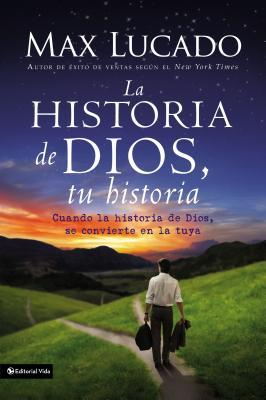 La Historia de Dios, Tu Historia: Cuando La Historia de Dios, Se Convierte En La Tuya = God's Story, Your Story