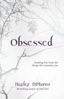 Obsessed: Breaking Free from the Things That Consume You