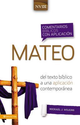 Comentario B�blico Con Aplicaci�n NVI Mateo: del Texto B�blico a Una Aplicaci�n Contempor�nea
