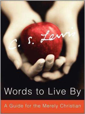 Words to Live by: A Guide for the Merely Christian