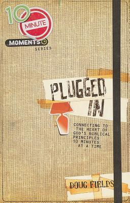 Plugged in: Connecting to the Heart of God's Biblical Principles 10 Minutes at a Time