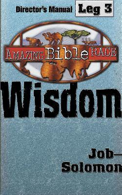 Amazing Bible Race, Director's Manual, Leg 3 CDROM: Wisdom: Job--Solomon