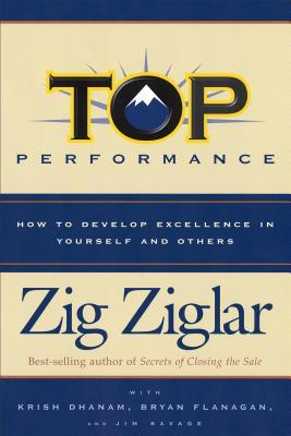 Top Performance: How to Develop Excellence in Yourself and Others
