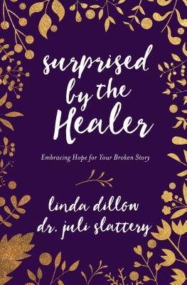 Surprised by the Healer: Embracing Hope for Your Broken Story
