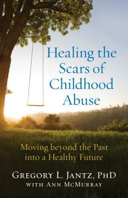 Healing the Scars of Childhood Abuse: Moving Beyond the Past Into a Healthy Future
