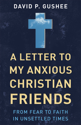 A Letter to My Anxious Christian Friends: From Fear to Faith in Unsettled Times