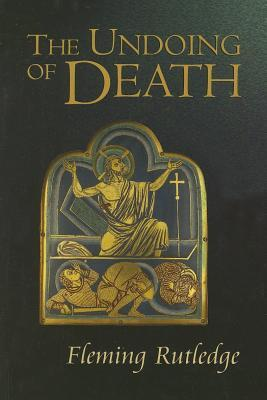 The Undoing of Death: Sermons for Holy Week and Easter