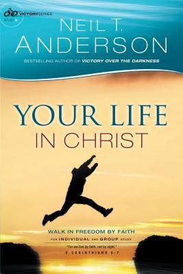 Your Life in Christ: Walk in Freedom by Faith
