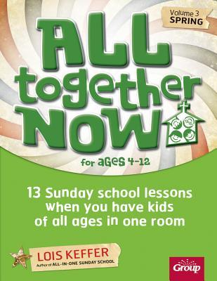 All Together Now for Ages 4-12 (Volume 3 Spring): 13 Sunday School Lessons When You Have Kids of All Ages in One Room